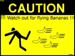 watch out for flying bananas